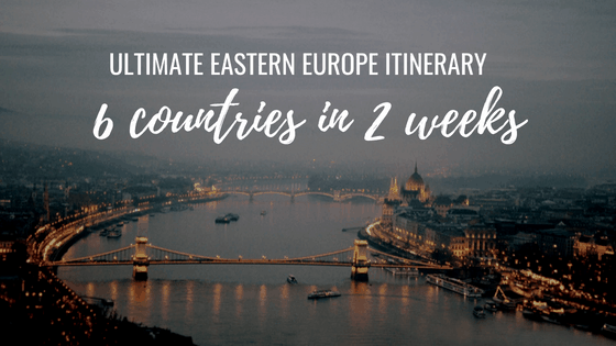 Ultimate Eastern Europe Itinerary: 2 weeks in 6 countries